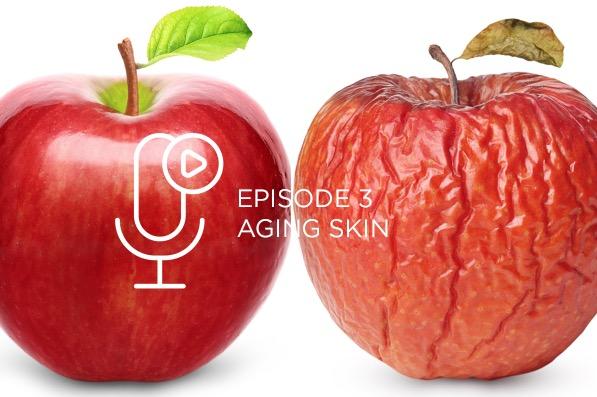 Episode 3 – Aging Skin