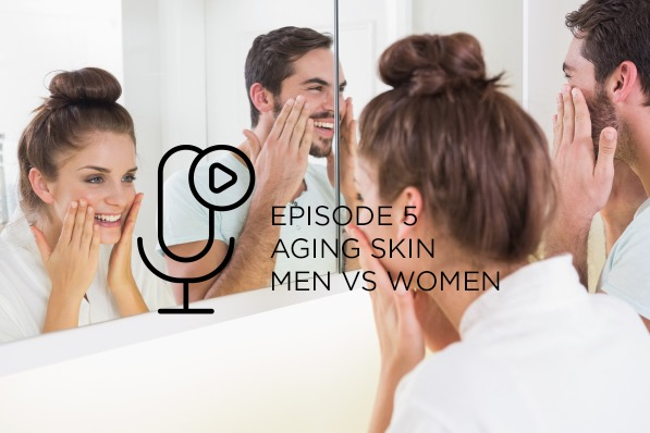 Episode 5 – Aging Skin Men vs Women