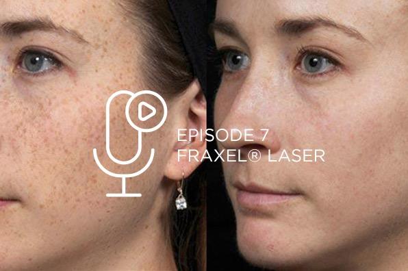 Episode 7 – Fraxel® Laser