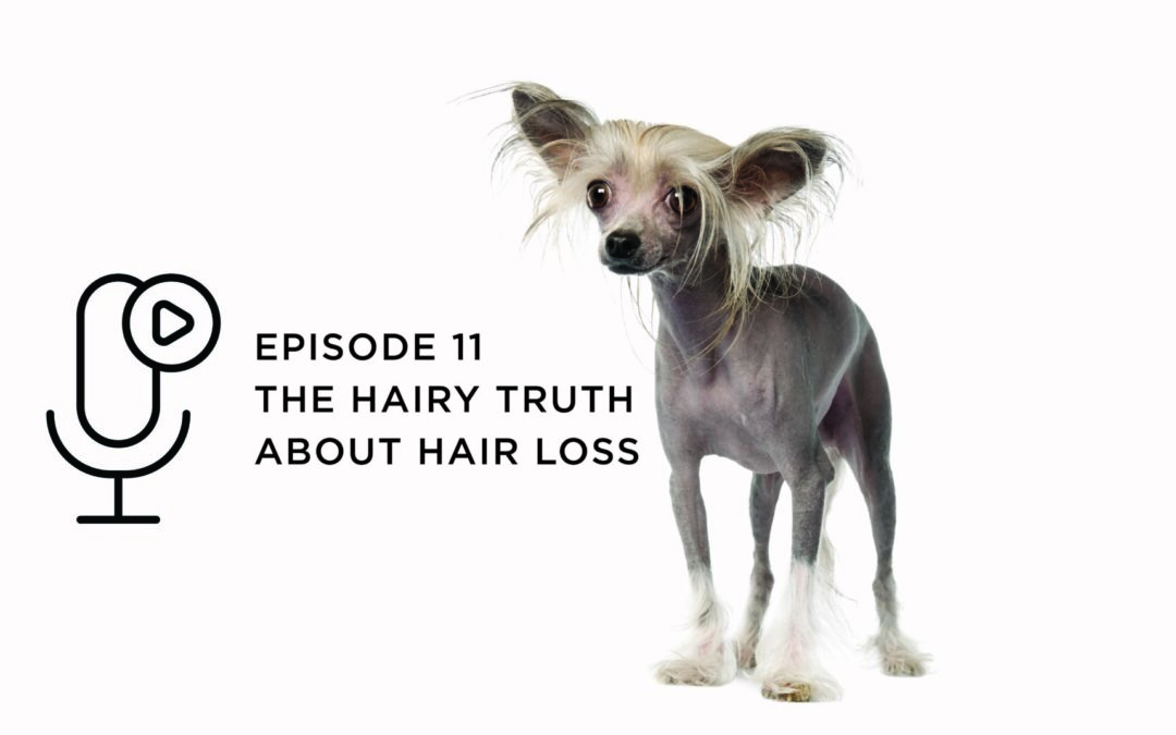 Episode 11 – The Hairy Truth About Hair Loss