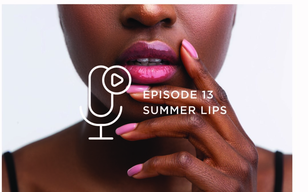 Episode 13 – Summer Lips